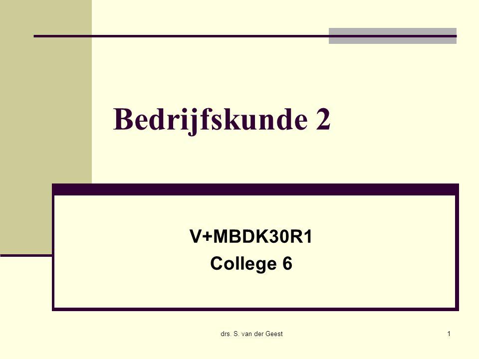 drs. S. van der Geest1 Bedrijfskunde 2 V+MBDK30R1 College 6