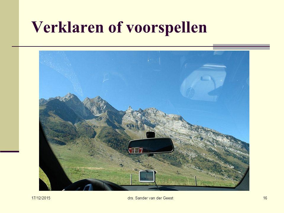17/12/2015 drs. Sander van der Geest16 Verklaren of voorspellen