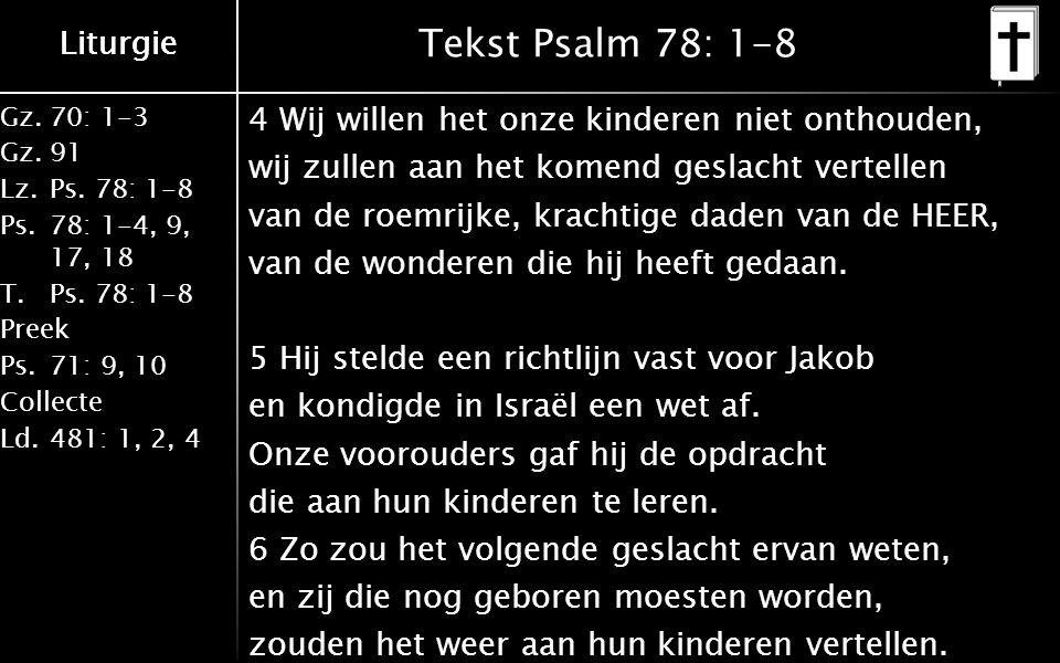 Liturgie Gz.70: 1-3 Gz.91 Lz.Ps. 78: 1-8 Ps.78: 1-4, 9, 17, 18 T.Ps.