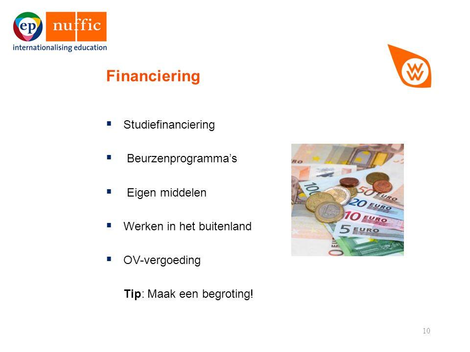 10  Studiefinanciering  Beurzenprogramma's  Eigen middelen  Werken in het buitenland  OV-vergoeding Tip: Maak een begroting.