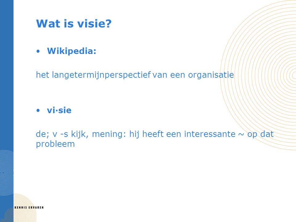 Wikipedia: het langetermijnperspectief van een organisatie vi·sie de; v -s kijk, mening: hij heeft een interessante ~ op dat probleem Wat is visie