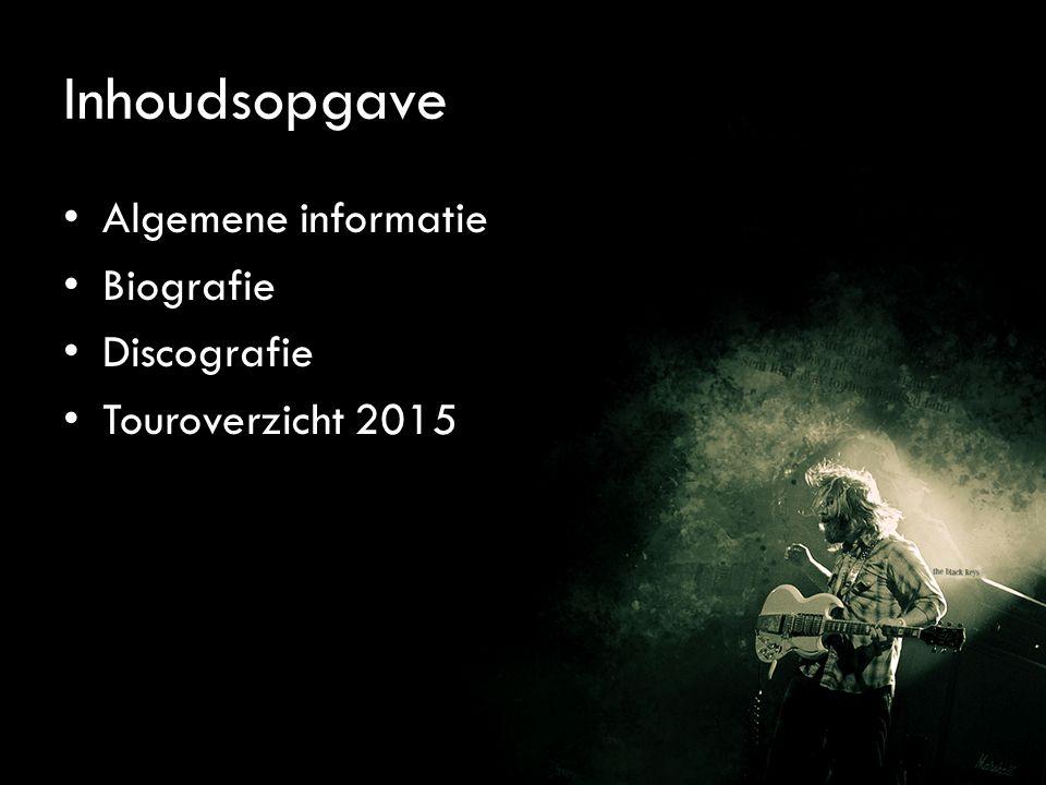 Inhoudsopgave Algemene informatie Biografie Discografie Touroverzicht 2015