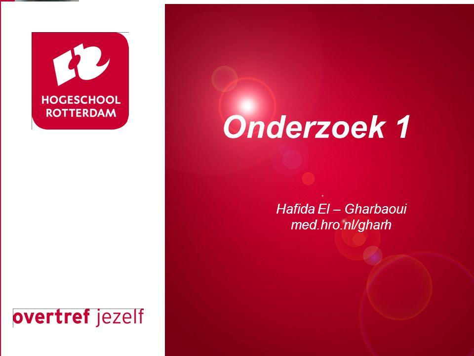 Presentatie titel Rotterdam, 00 januari 2007 Onderzoek 1 Hafida El – Gharbaoui med.hro.nl/gharh