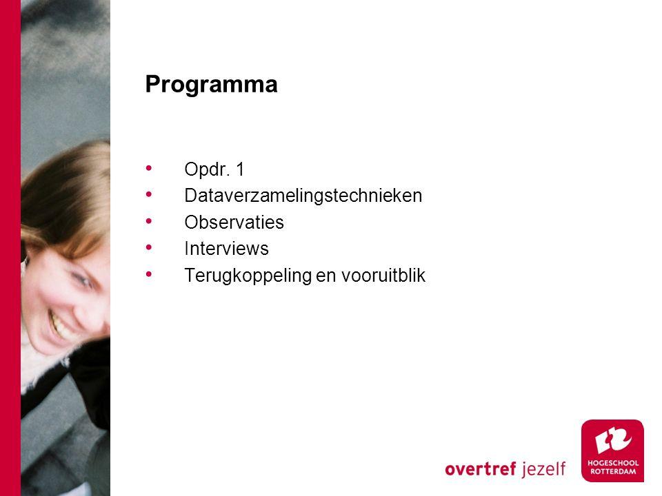 Programma Opdr. 1 Dataverzamelingstechnieken Observaties Interviews Terugkoppeling en vooruitblik