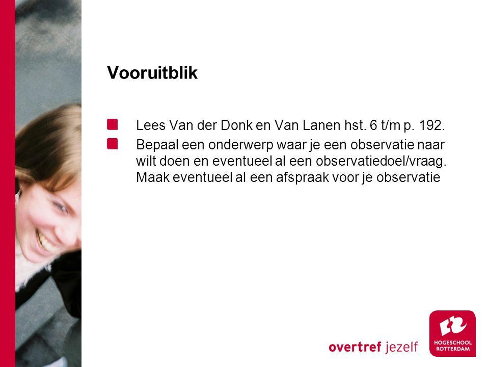 Vooruitblik Lees Van der Donk en Van Lanen hst. 6 t/m p. 192. Bepaal een onderwerp waar je een observatie naar wilt doen en eventueel al een observati