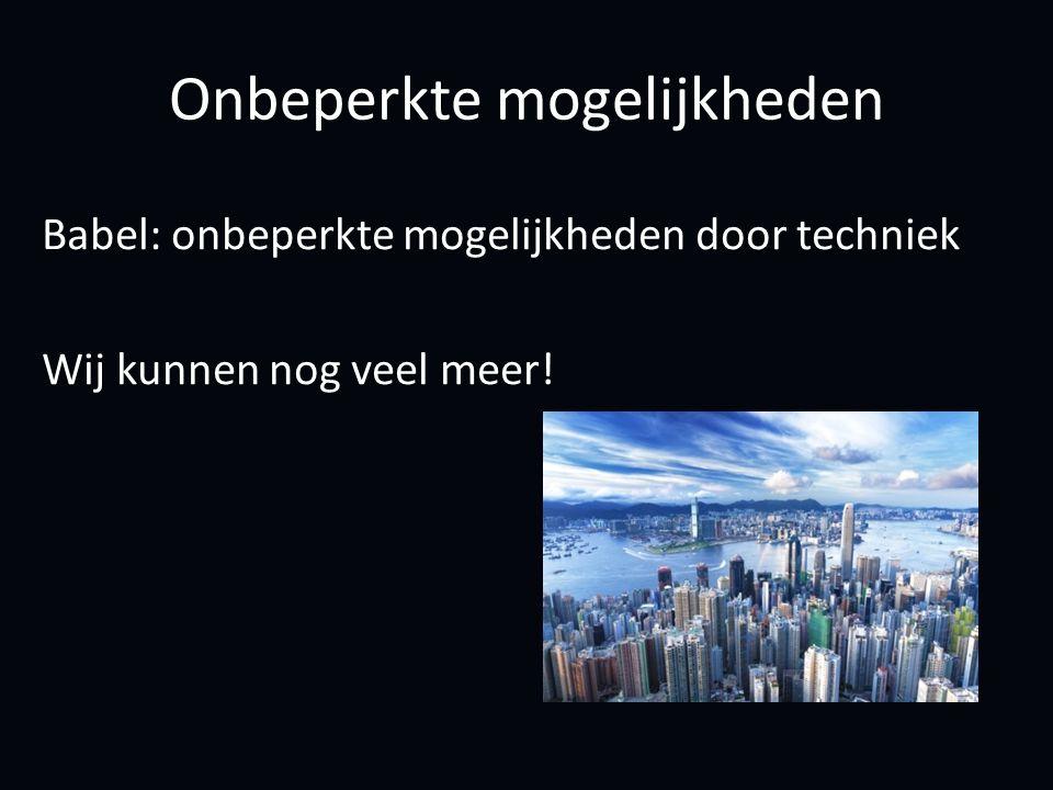 Onbeperkte mogelijkheden Babel: onbeperkte mogelijkheden door techniek Wij kunnen nog veel meer!