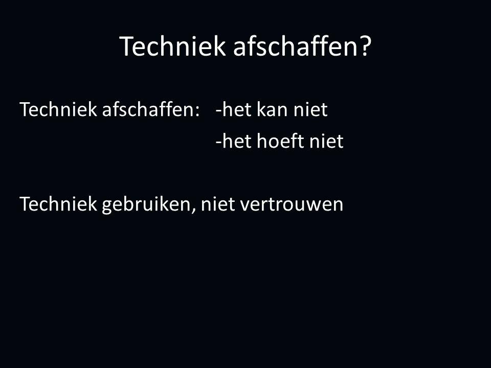 Techniek afschaffen.