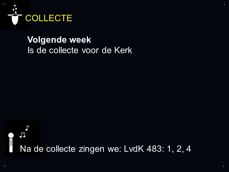 .... COLLECTE Volgende week Is de collecte voor de Kerk Na de collecte zingen we: LvdK 483: 1, 2, 4