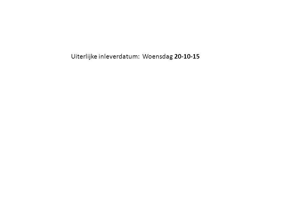 Uiterlijke inleverdatum: Woensdag 20-10-15