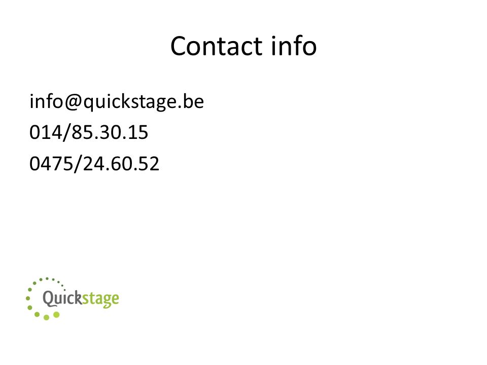 Contact info info@quickstage.be 014/85.30.15 0475/24.60.52