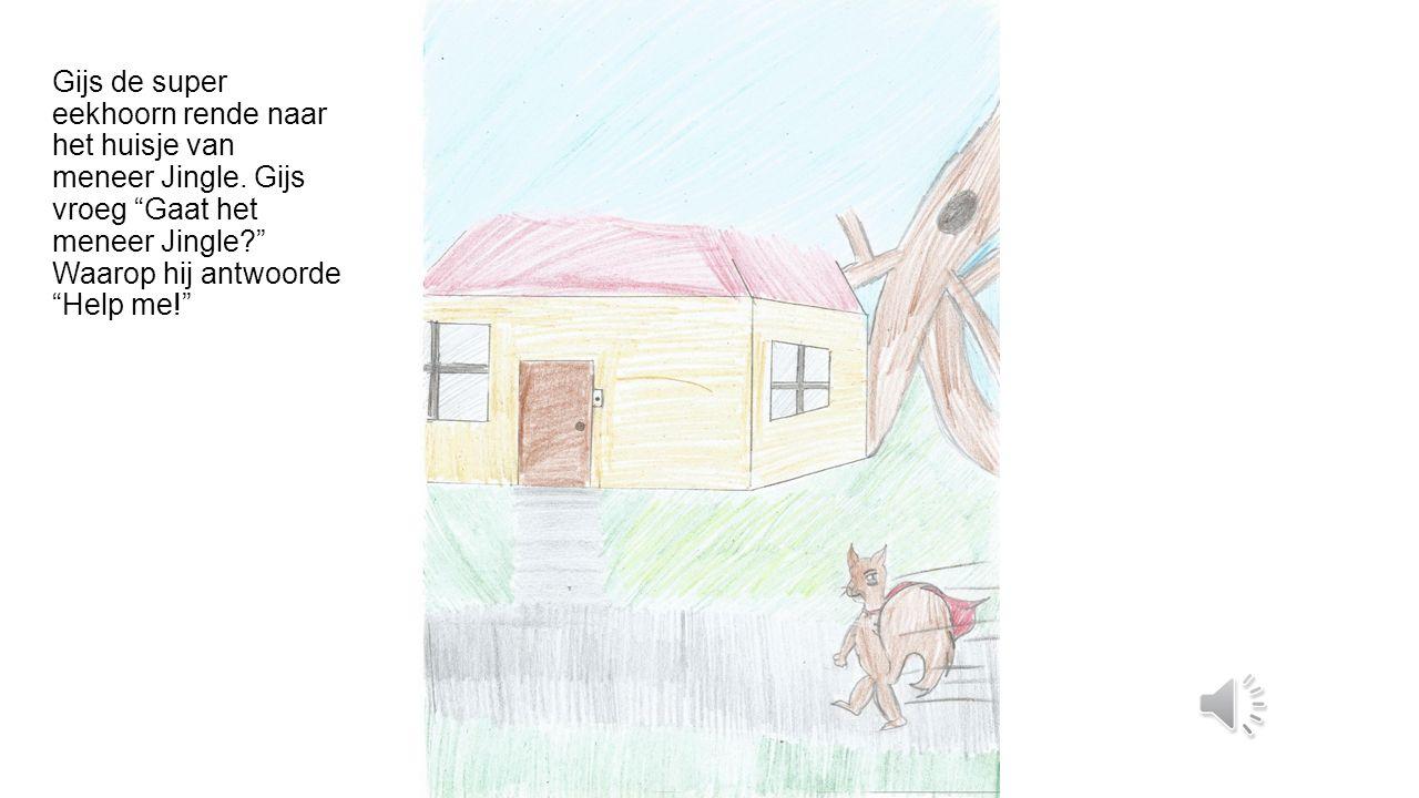 Gijs de super eekhoorn rende naar het huisje van meneer Jingle.