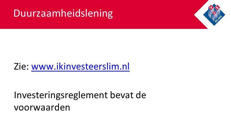 Duurzaamheidslening Zie: www.ikinvesteerslim.nlwww.ikinvesteerslim.nl Investeringsreglement bevat de voorwaarden