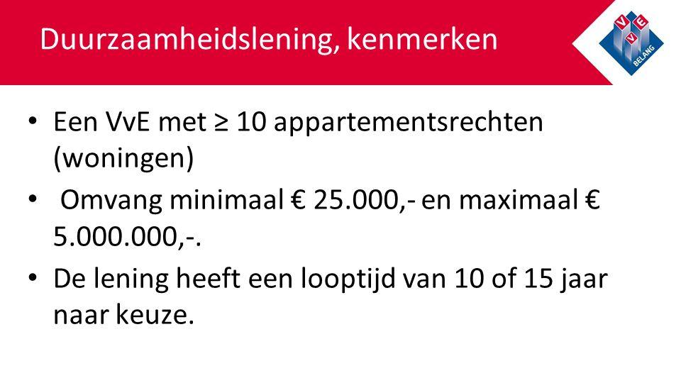 Duurzaamheidslening, kenmerken Een VvE met ≥ 10 appartementsrechten (woningen) Omvang minimaal € 25.000,- en maximaal € 5.000.000,-.
