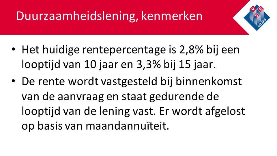 Duurzaamheidslening, kenmerken Het huidige rentepercentage is 2,8% bij een looptijd van 10 jaar en 3,3% bij 15 jaar.