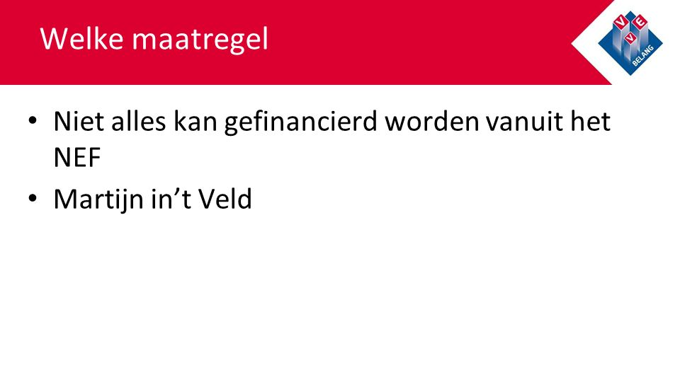 Welke maatregel Niet alles kan gefinancierd worden vanuit het NEF Martijn in't Veld