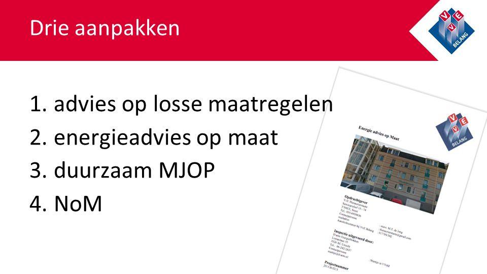 1.advies op losse maatregelen 2.energieadvies op maat 3.duurzaam MJOP 4.NoM Drie aanpakken