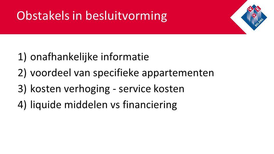 Obstakels in besluitvorming 1)onafhankelijke informatie 2)voordeel van specifieke appartementen 3)kosten verhoging - service kosten 4)liquide middelen vs financiering