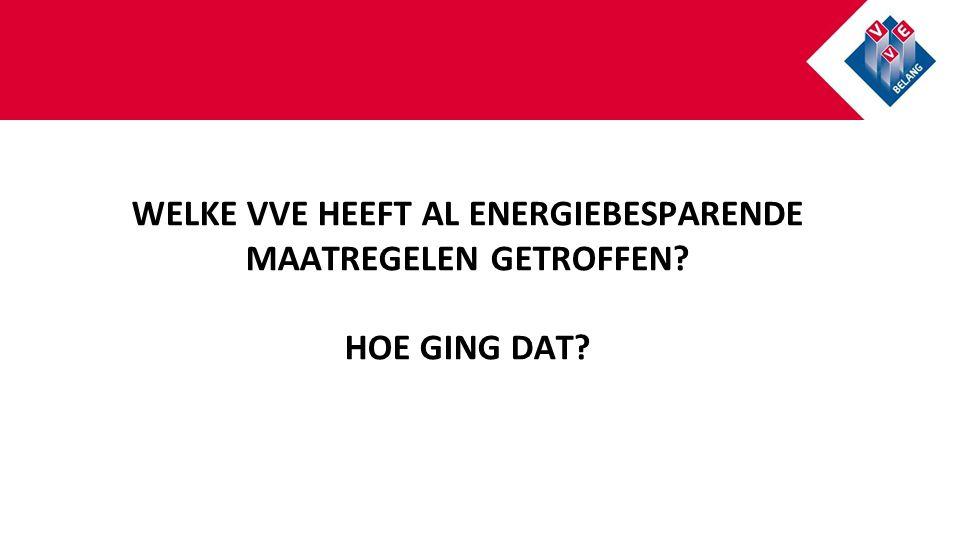 WELKE VVE HEEFT AL ENERGIEBESPARENDE MAATREGELEN GETROFFEN? HOE GING DAT?