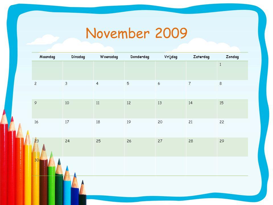 November 2009 MaandagDinsdagWoensdagDonderdagVrijdagZaterdagZondag 1 2345678 9101112131415 16171819202122 23242526272829 30