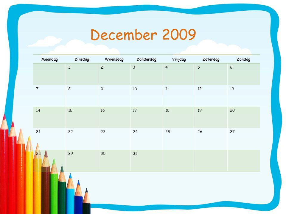 December 2009 MaandagDinsdagWoensdagDonderdagVrijdagZaterdagZondag 123456 78910111213 14151617181920 21222324252627 28293031