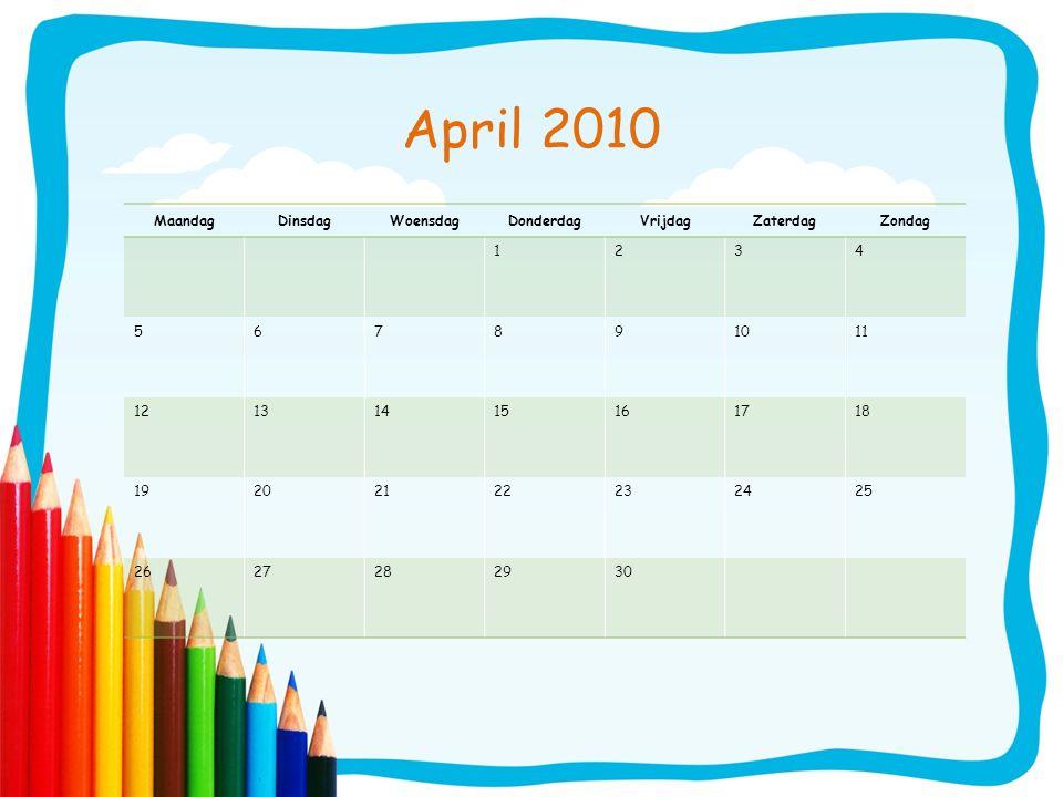 April 2010 MaandagDinsdagWoensdagDonderdagVrijdagZaterdagZondag 1234 567891011 12131415161718 19202122232425 2627282930