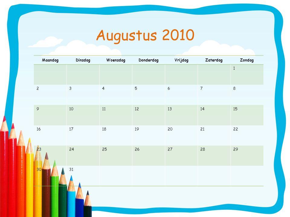 Augustus 2010 MaandagDinsdagWoensdagDonderdagVrijdagZaterdagZondag 1 2345678 9101112131415 16171819202122 23242526272829 3031