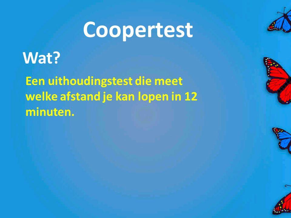 Coopertest Wat Een uithoudingstest die meet welke afstand je kan lopen in 12 minuten.