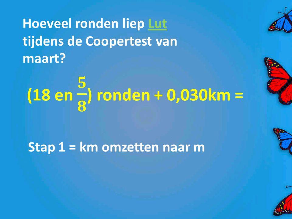 Hoeveel ronden liep Lut tijdens de Coopertest van maart? Stap 1 = km omzetten naar m
