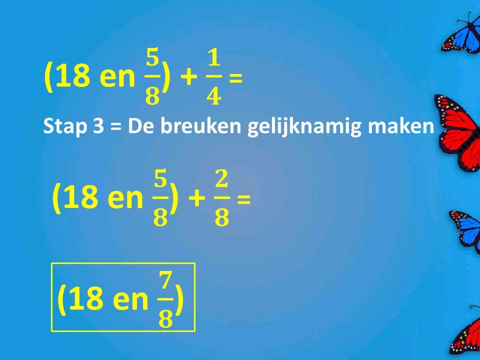 Stap 3 = De breuken gelijknamig maken