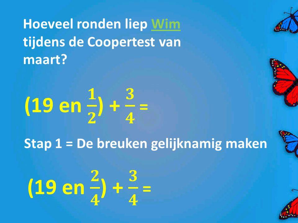 Hoeveel ronden liep Wim tijdens de Coopertest van maart? Stap 1 = De breuken gelijknamig maken