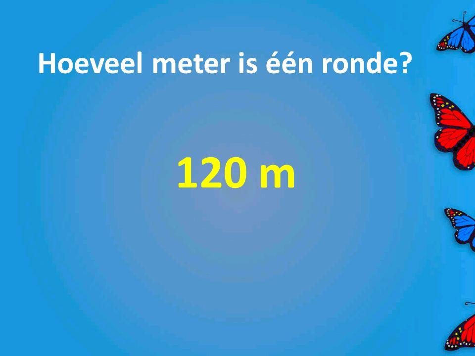 Hoeveel meter is één ronde? 120 m