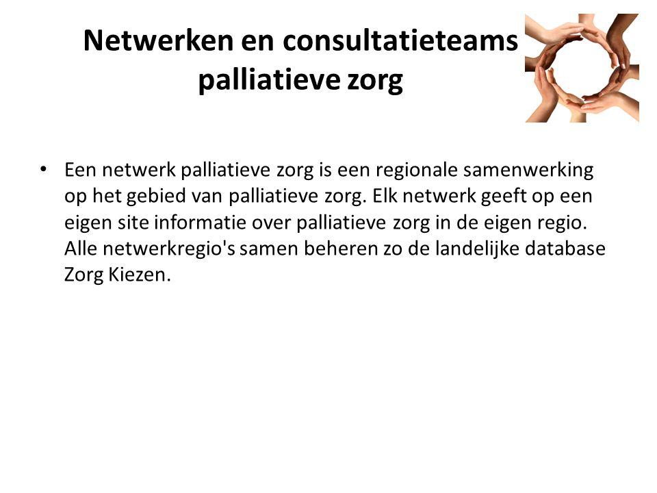 Netwerken en consultatieteams palliatieve zorg Een netwerk palliatieve zorg is een regionale samenwerking op het gebied van palliatieve zorg.