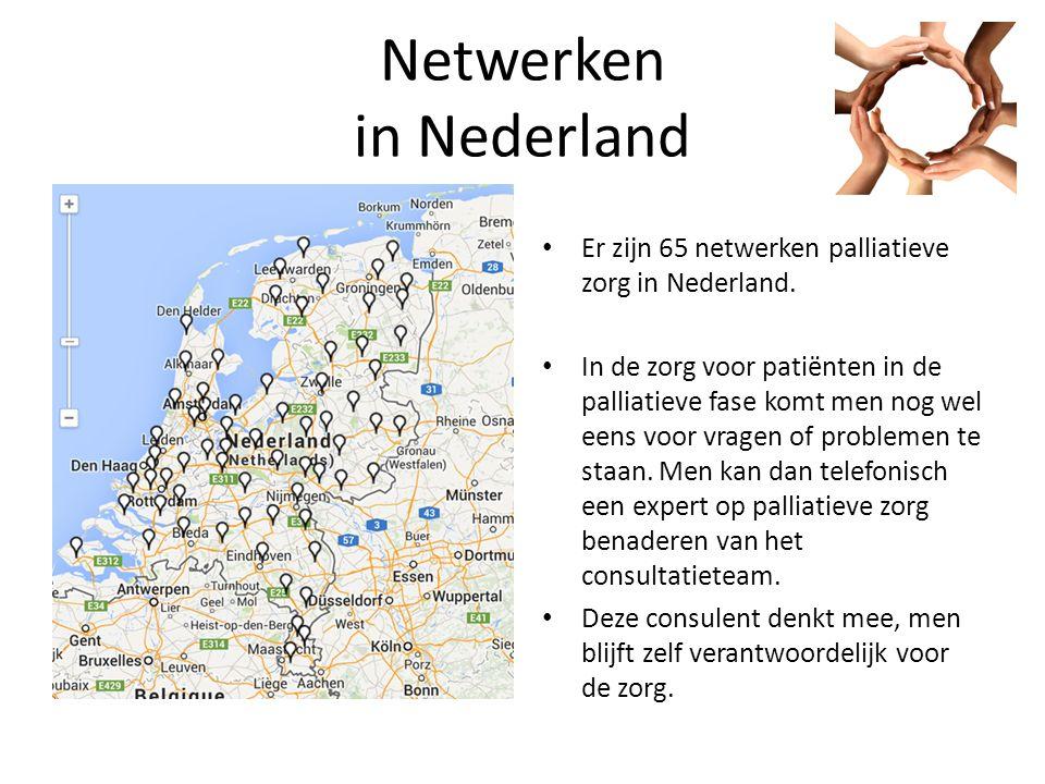 Netwerken in Nederland Er zijn 65 netwerken palliatieve zorg in Nederland.