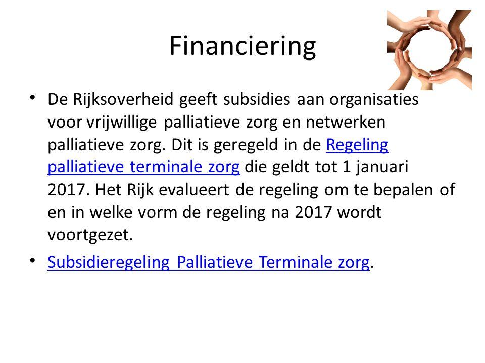 Financiering De Rijksoverheid geeft subsidies aan organisaties voor vrijwillige palliatieve zorg en netwerken palliatieve zorg.