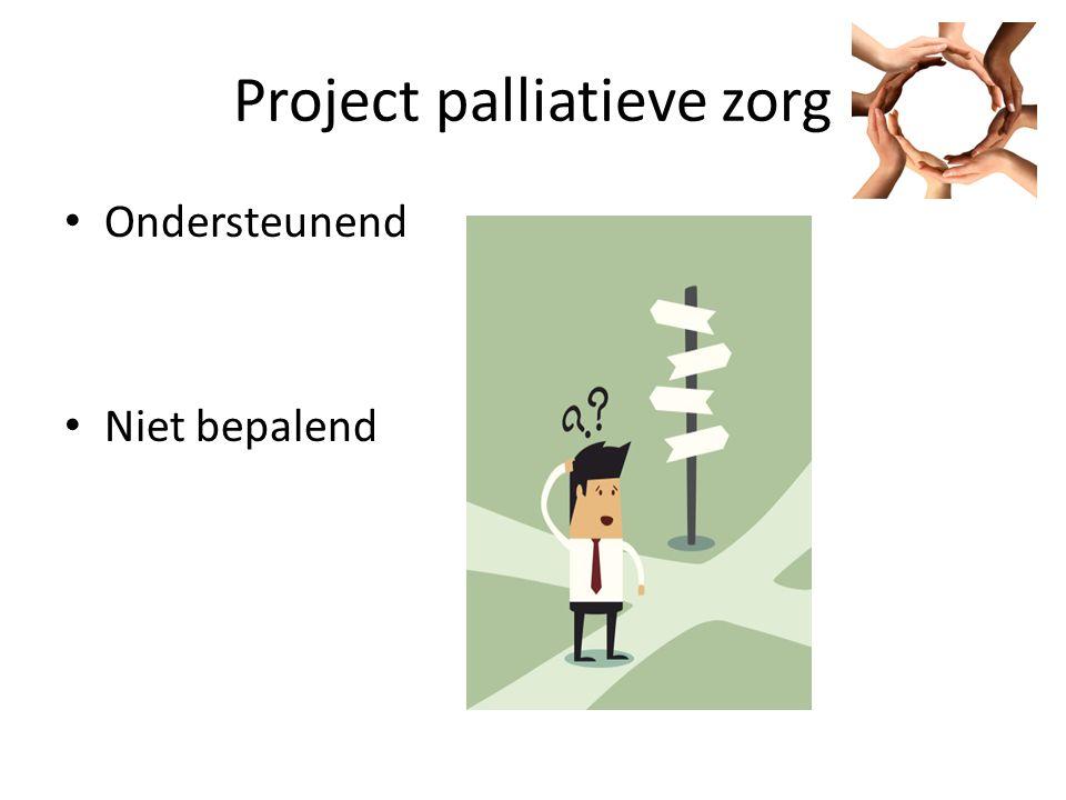 Project palliatieve zorg Ondersteunend Niet bepalend