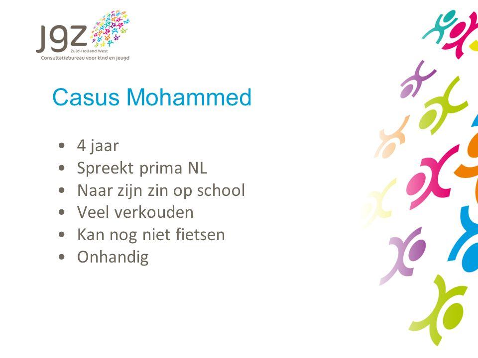 Casus Mohammed 4 jaar Spreekt prima NL Naar zijn zin op school Veel verkouden Kan nog niet fietsen Onhandig