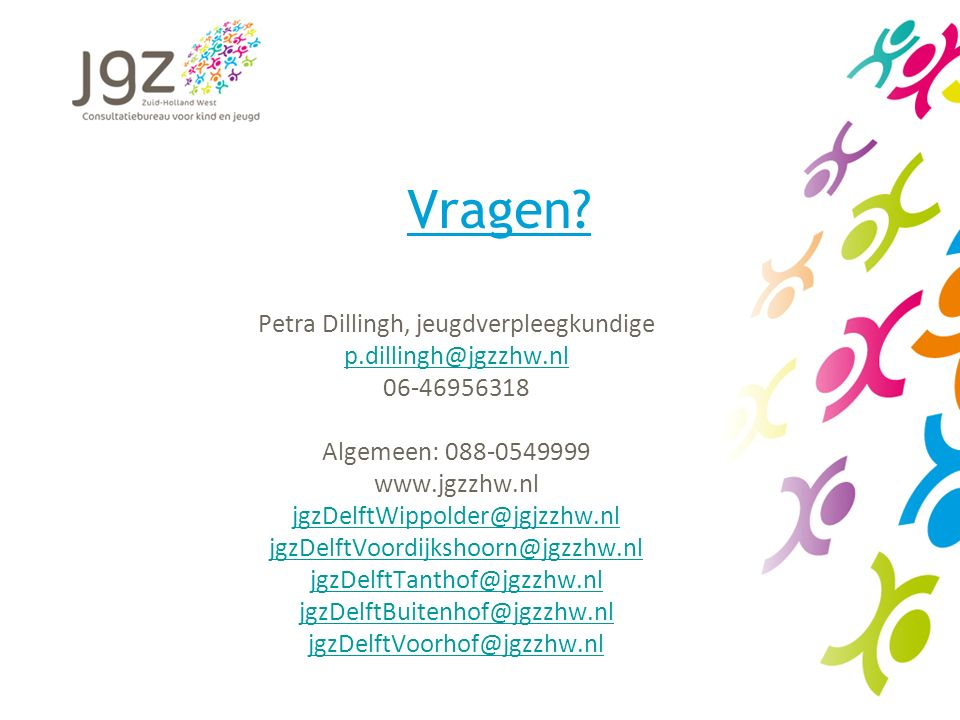 Vragen? Petra Dillingh, jeugdverpleegkundige p.dillingh@jgzzhw.nl 06-46956318 Algemeen: 088-0549999 www.jgzzhw.nl jgzDelftWippolder@jgjzzhw.nl jgzDelf