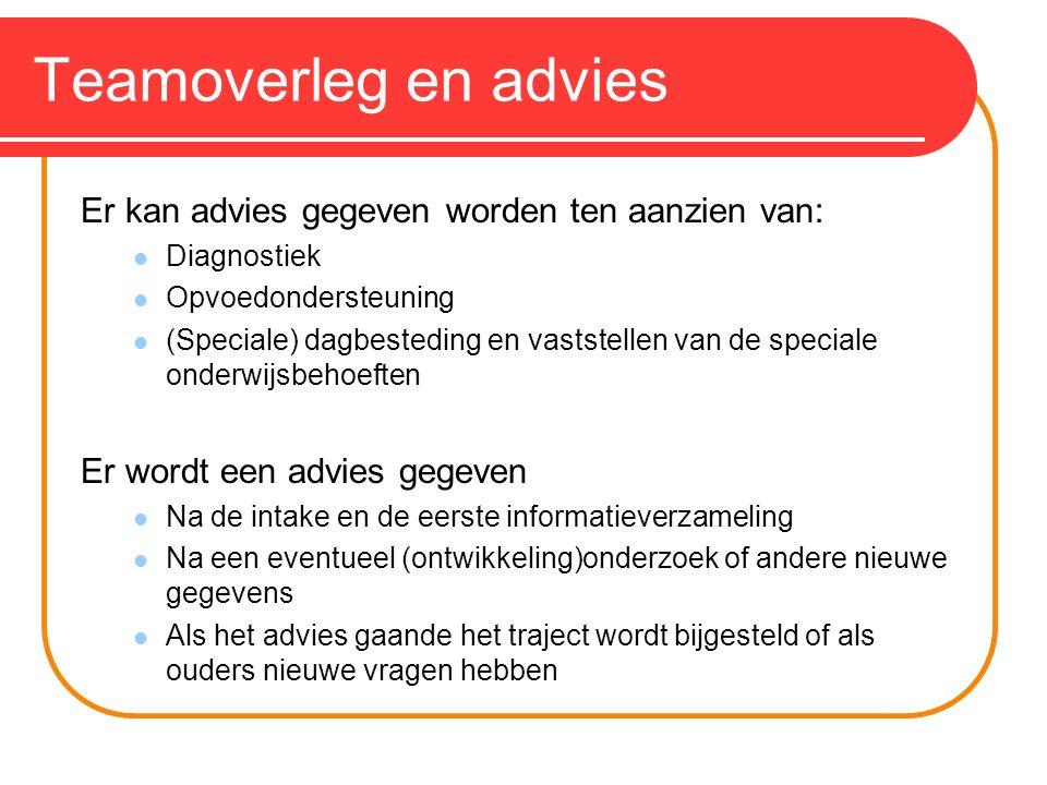 Teamoverleg en advies Er kan advies gegeven worden ten aanzien van: Diagnostiek Opvoedondersteuning (Speciale) dagbesteding en vaststellen van de spec