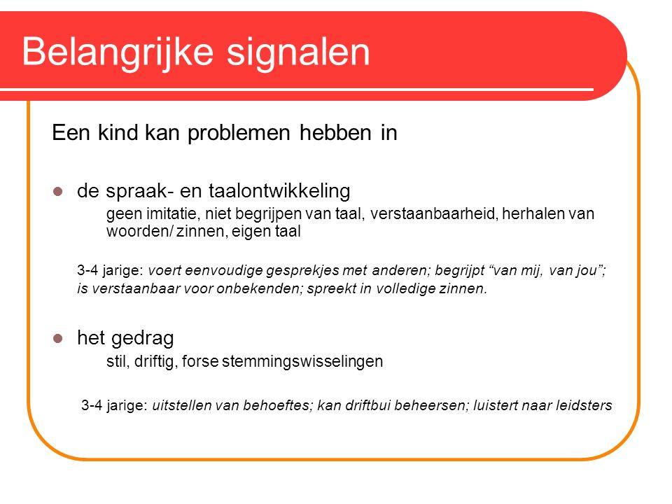Belangrijke signalen Een kind kan problemen hebben in de spraak- en taalontwikkeling geen imitatie, niet begrijpen van taal, verstaanbaarheid, herhale