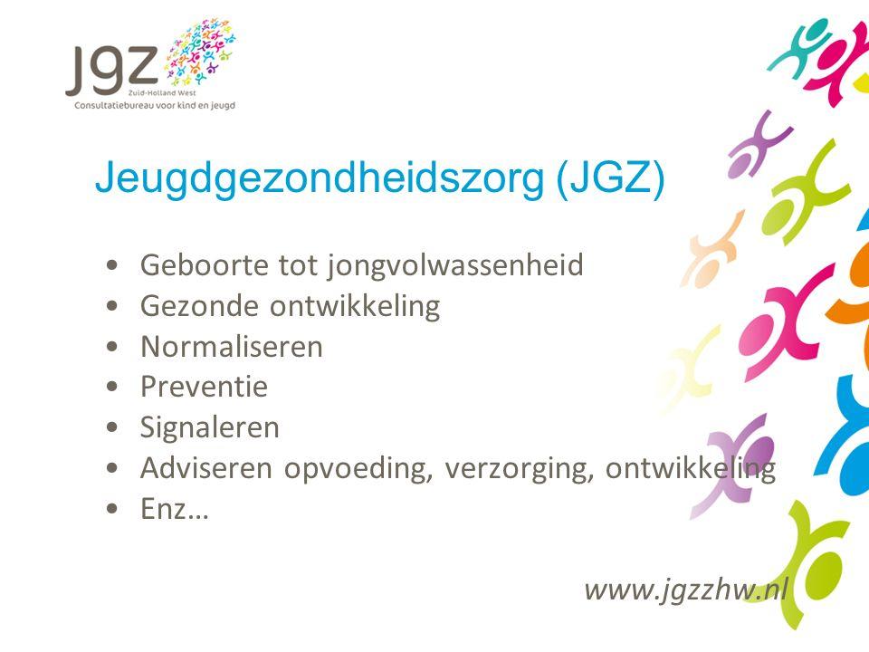 Jeugdgezondheidszorg (JGZ) Geboorte tot jongvolwassenheid Gezonde ontwikkeling Normaliseren Preventie Signaleren Adviseren opvoeding, verzorging, ontw