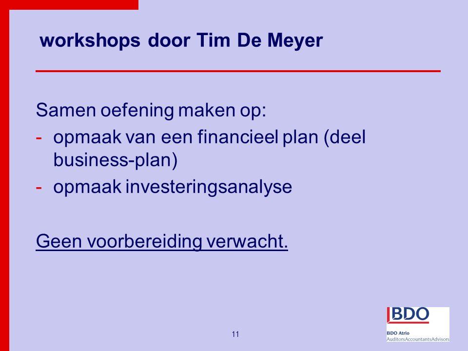 11 workshops door Tim De Meyer Samen oefening maken op: -opmaak van een financieel plan (deel business-plan) -opmaak investeringsanalyse Geen voorbereiding verwacht.
