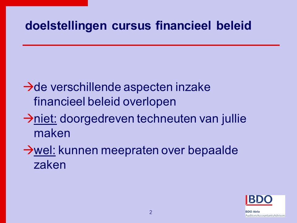 2 doelstellingen cursus financieel beleid  de verschillende aspecten inzake financieel beleid overlopen  niet: doorgedreven techneuten van jullie maken  wel: kunnen meepraten over bepaalde zaken