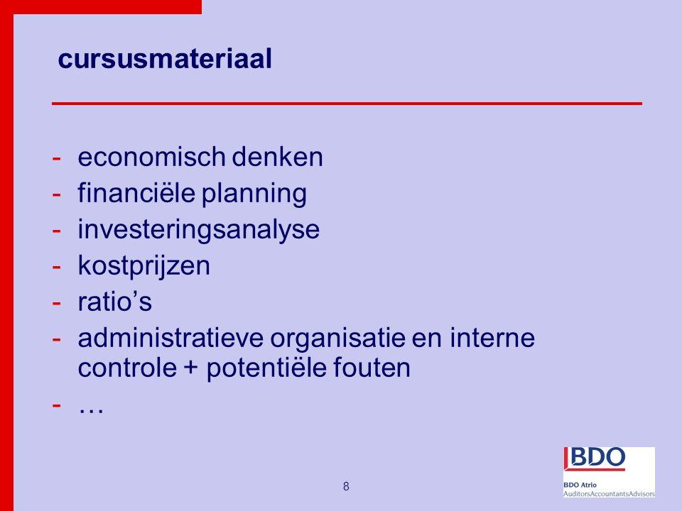 8 cursusmateriaal -economisch denken -financiële planning -investeringsanalyse -kostprijzen -ratio's -administratieve organisatie en interne controle + potentiële fouten -…