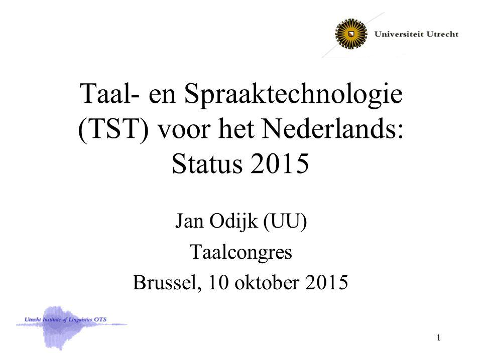Taal- en Spraaktechnologie (TST) voor het Nederlands: Status 2015 Jan Odijk (UU) Taalcongres Brussel, 10 oktober 2015 1