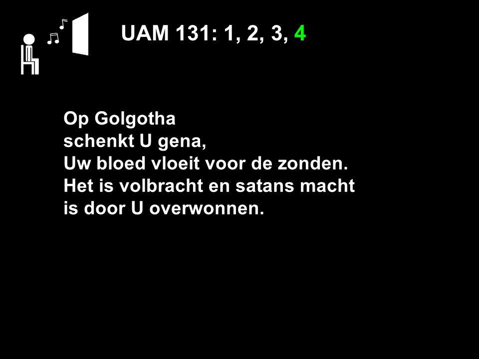 UAM 131: 1, 2, 3, 4 Op Golgotha schenkt U gena, Uw bloed vloeit voor de zonden.
