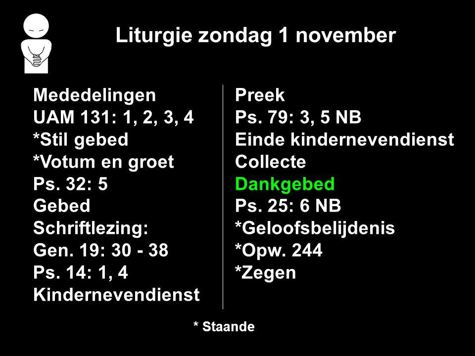 Liturgie zondag 1 november Mededelingen UAM 131: 1, 2, 3, 4 *Stil gebed *Votum en groet Ps.