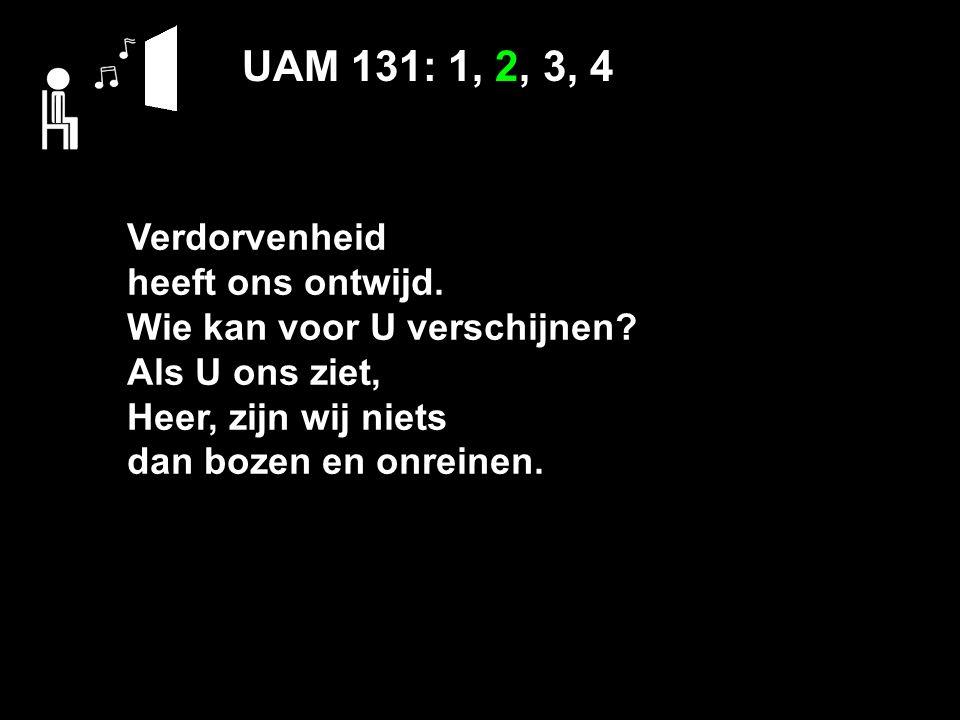 UAM 131: 1, 2, 3, 4 Verdorvenheid heeft ons ontwijd.