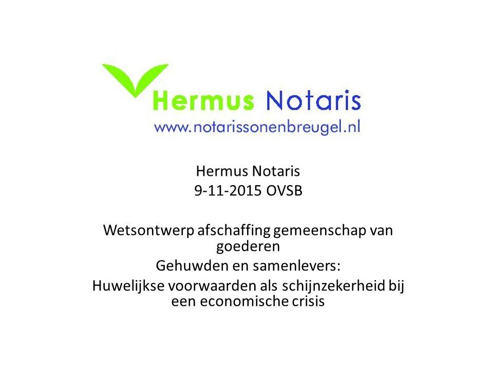 Hermus Notaris 9-11-2015 OVSB Wetsontwerp afschaffing gemeenschap van goederen Gehuwden en samenlevers: Huwelijkse voorwaarden als schijnzekerheid bij een economische crisis