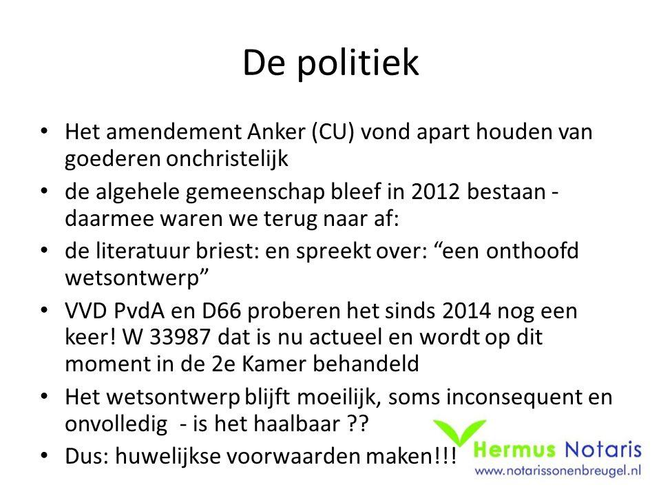 De politiek Het amendement Anker (CU) vond apart houden van goederen onchristelijk de algehele gemeenschap bleef in 2012 bestaan - daarmee waren we terug naar af: de literatuur briest: en spreekt over: een onthoofd wetsontwerp VVD PvdA en D66 proberen het sinds 2014 nog een keer.
