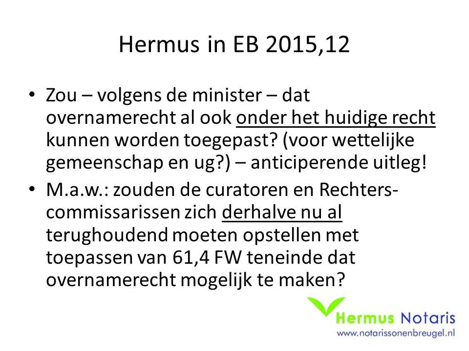 Hermus in EB 2015,12 Zou – volgens de minister – dat overnamerecht al ook onder het huidige recht kunnen worden toegepast.